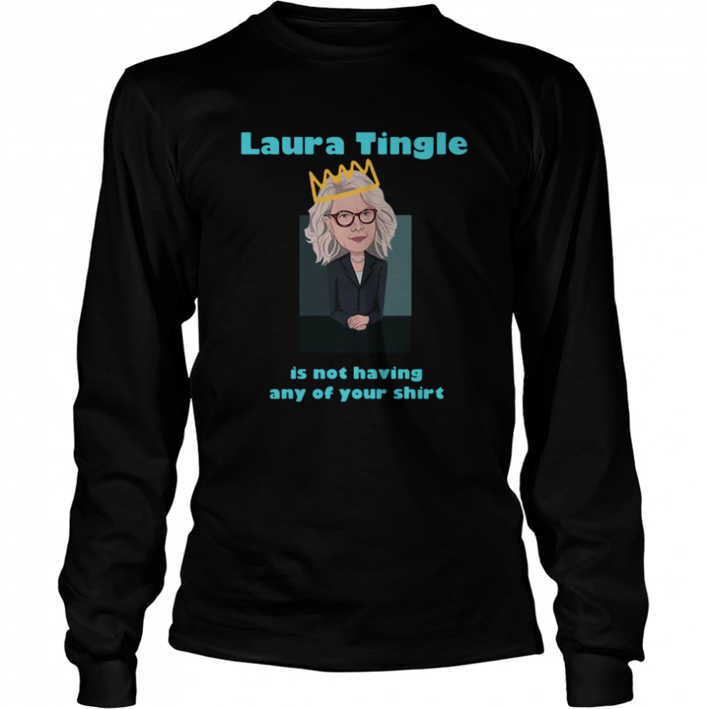 Laura Tingle Is Not Having Any Of Your shirt Long Sleeved T-shirt