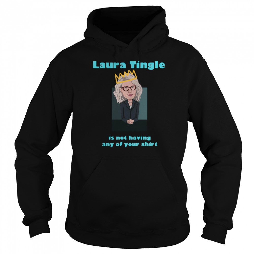 Laura Tingle Is Not Having Any Of Your shirt Unisex Hoodie