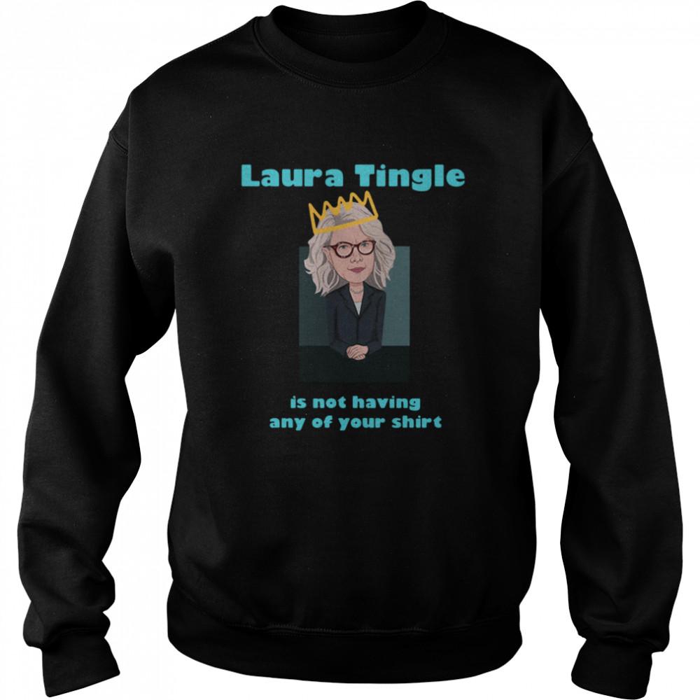 Laura Tingle Is Not Having Any Of Your shirt Unisex Sweatshirt