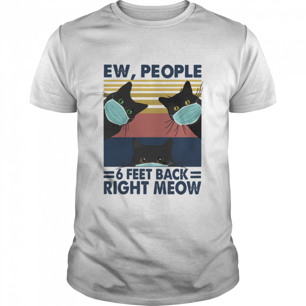 Black Cat Face Mask Ew People 6 Feet Back Right Meow Vintage shirt