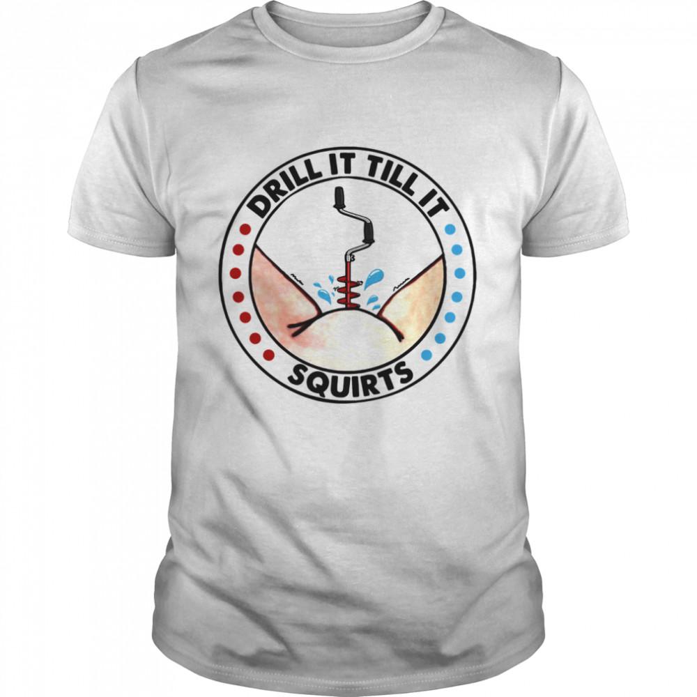 Retro Drill It Till It Squirts shirt