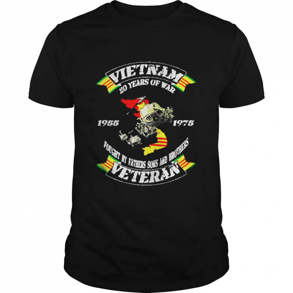 Vietnam 20 years of war fought by fathers sons and brothers Veteran shirt