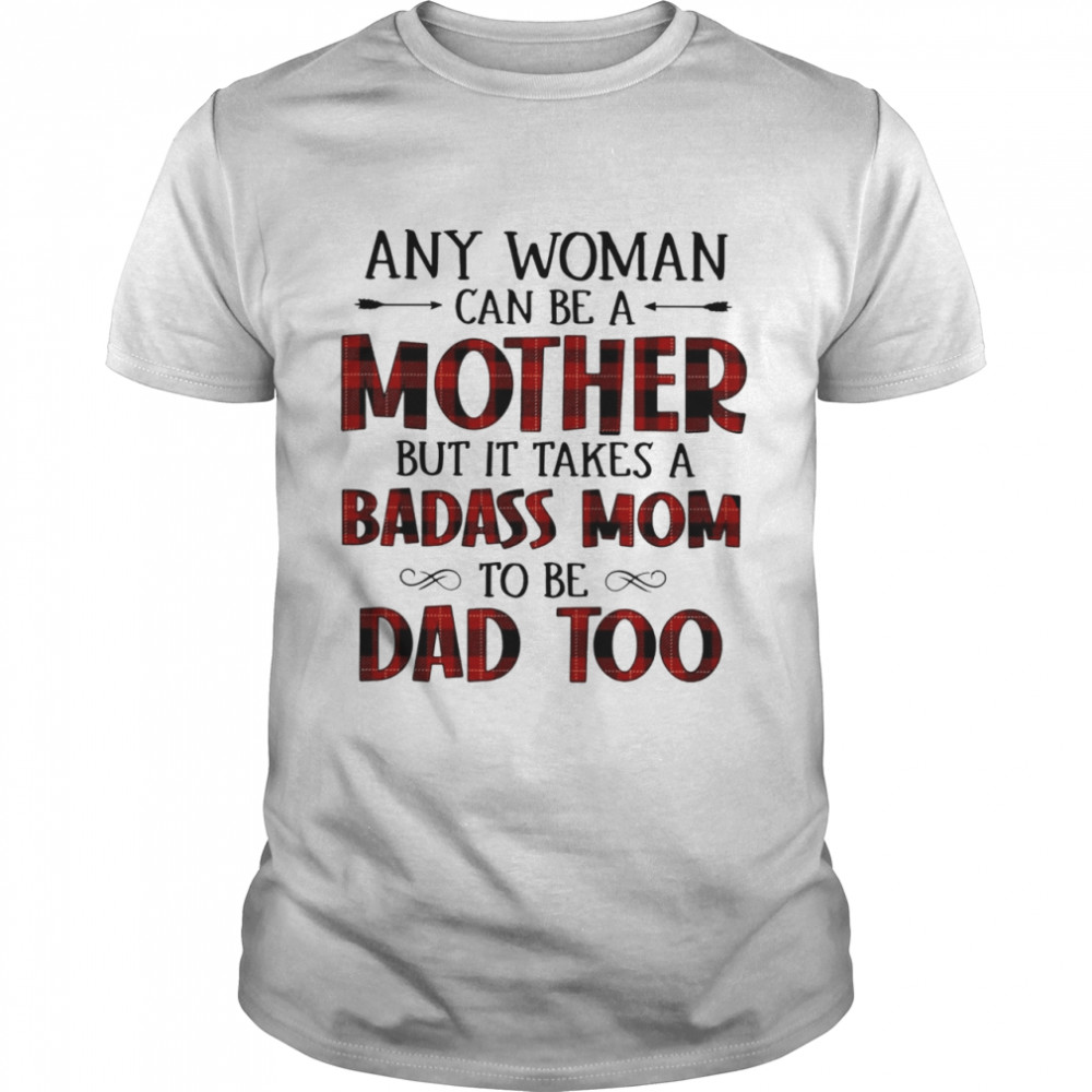 Any Woman Can Be Mother But It Takes A Badass Mom To Bed Too Caro Version Shirt