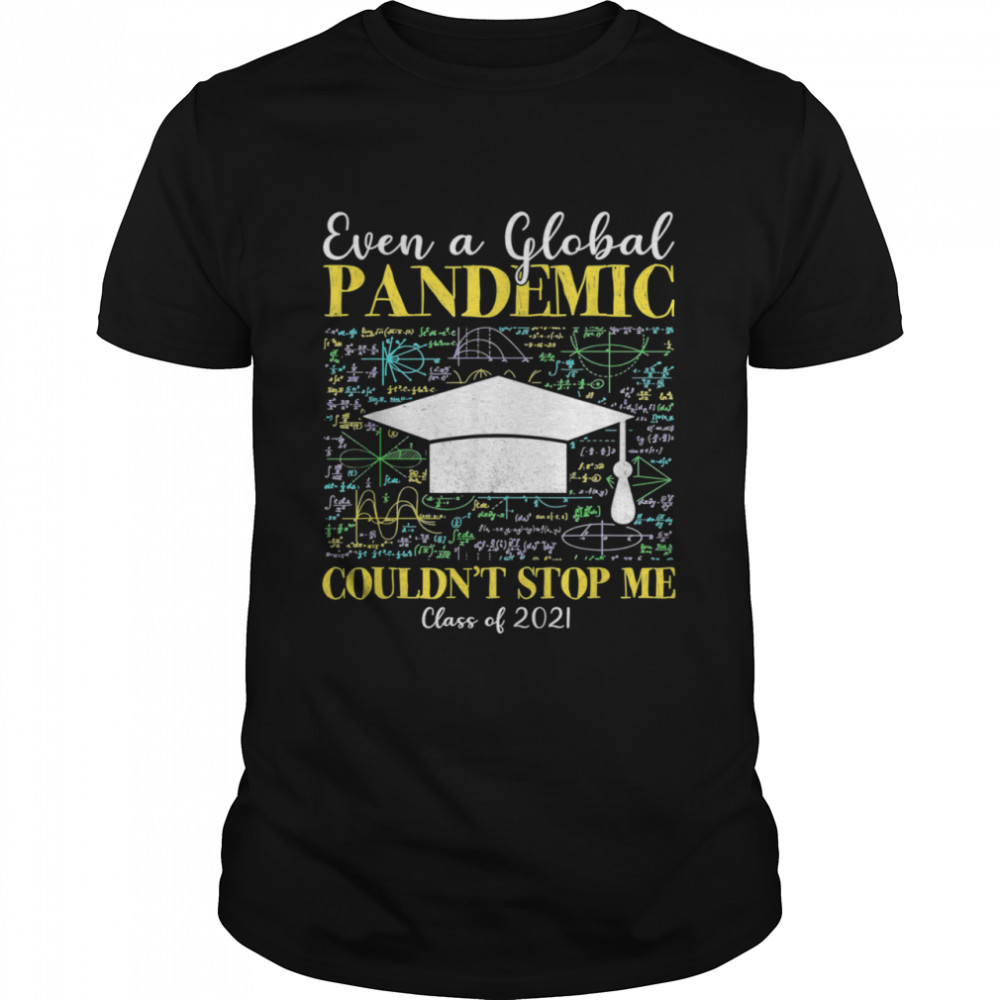 Even a Global Pandemic Couldn't Stop Me Graduation 2021 Shirt