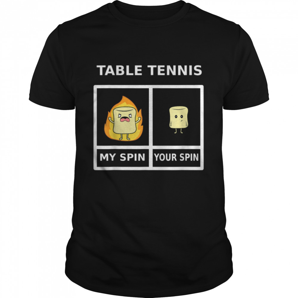 Table Tennis My Spin Marshmellow On Fire Shirt