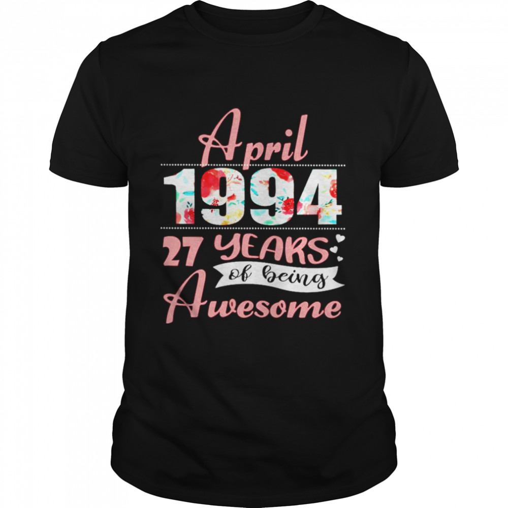 April 1994 27 years of being awesome shirt