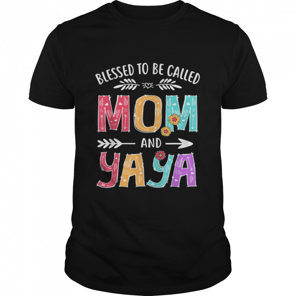 Blessed To Be Called Mom and Yaya Grandma Mothers Day Shirt