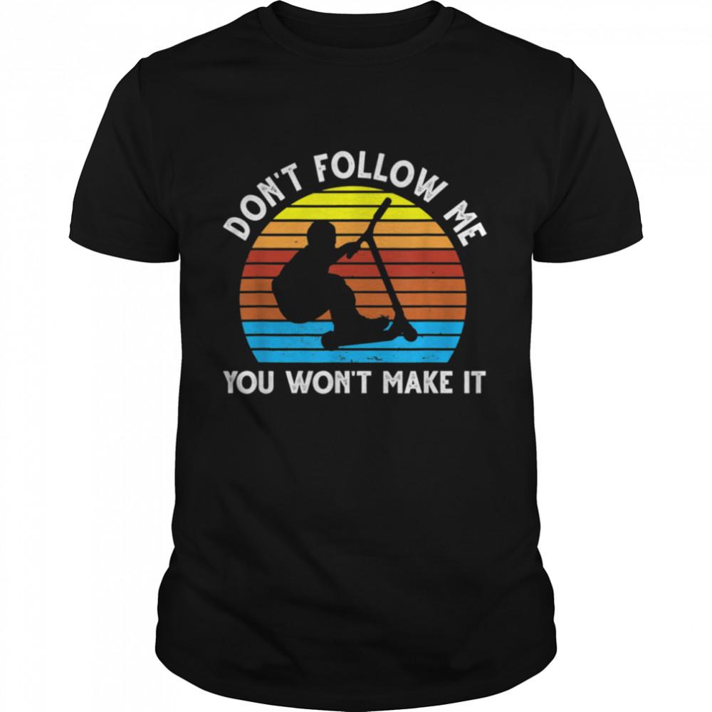 Don't follow me you won't make it Skate Stunt Shirt