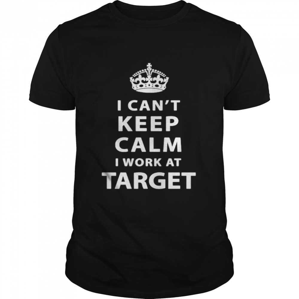 I cant keep calm I work at Target shirt