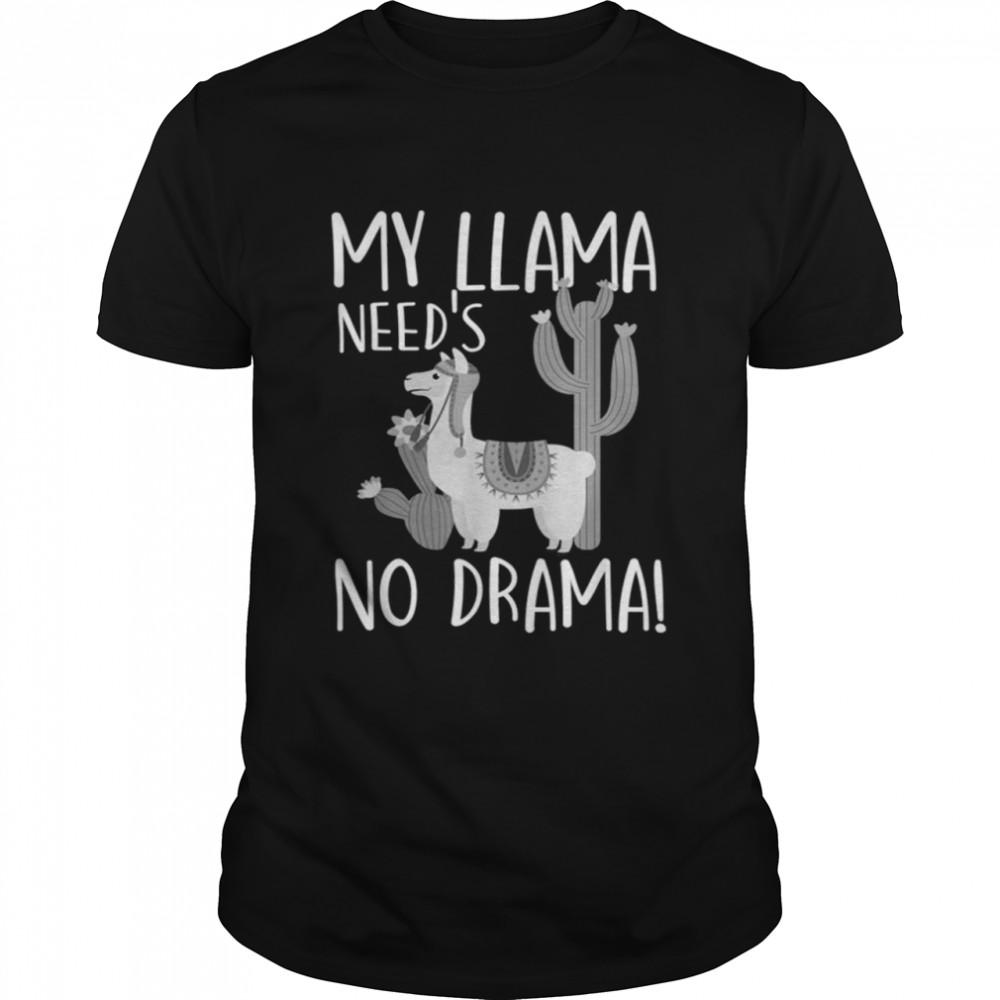My Llama Need's No Drama! Funny Llamas Camelid Lovers Gift Shirt