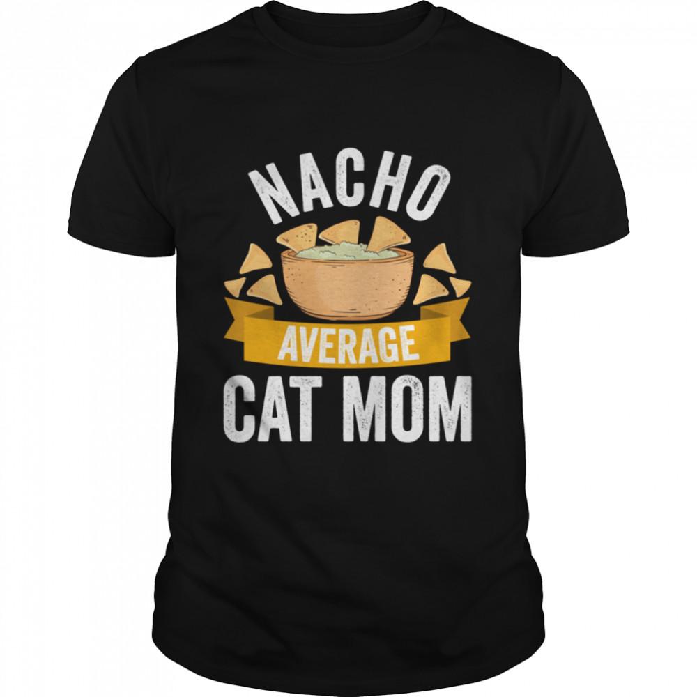 Nacho Average Cat Mom Shirt Matching Family Cinco De Mayo shirt