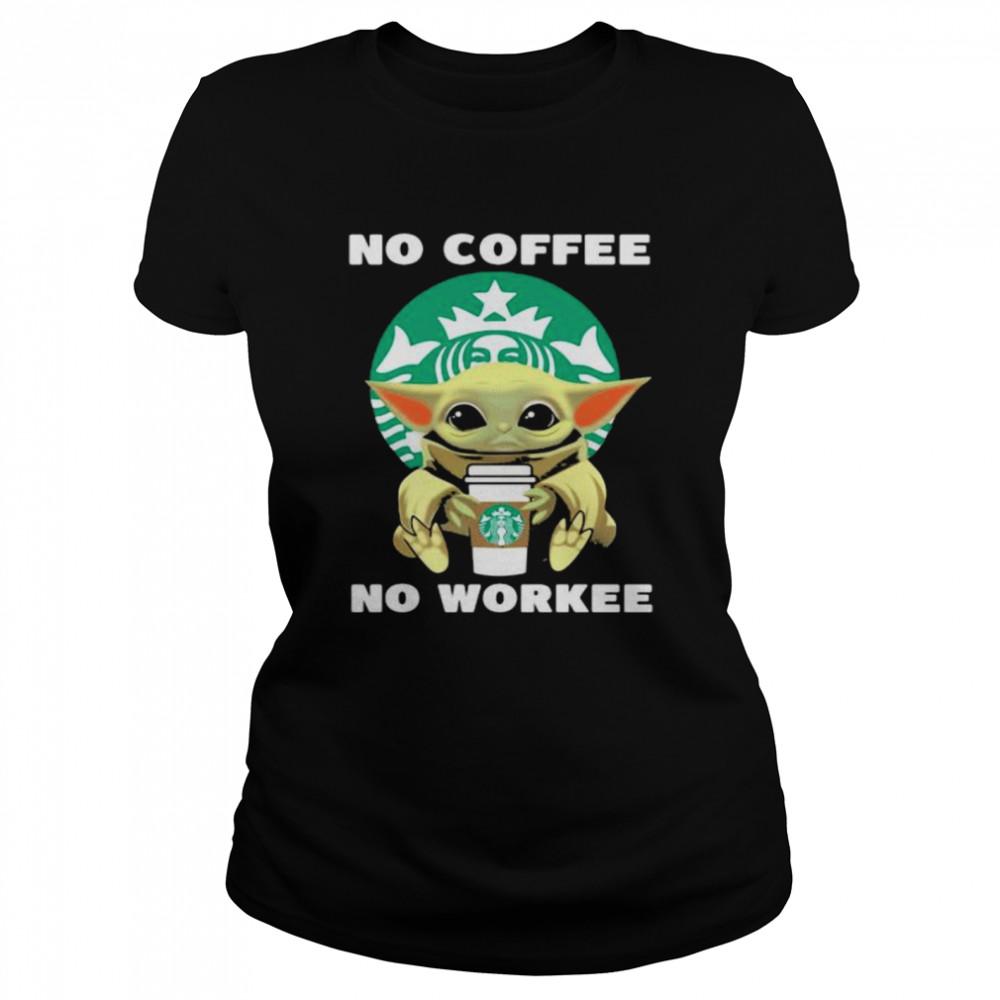 No Coffee No Workee Baby Yoda Drink Starbucks  Classic Women's T-shirt