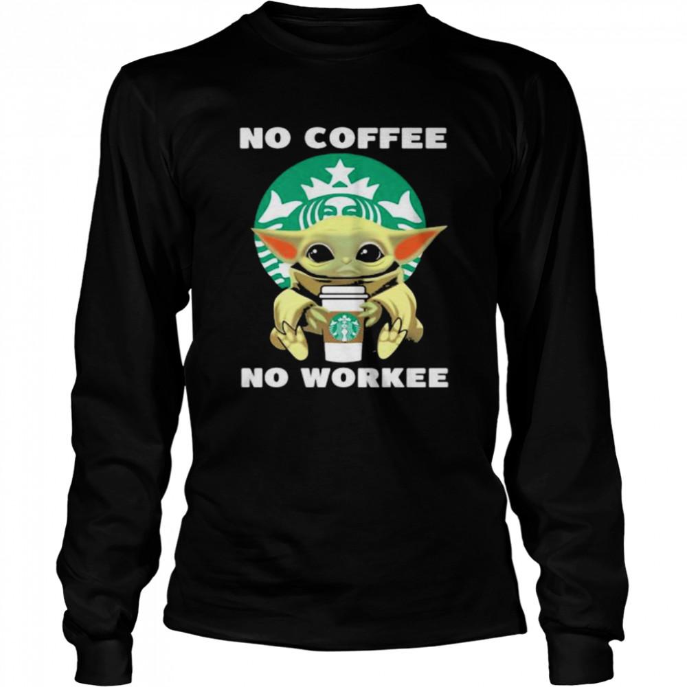 No Coffee No Workee Baby Yoda Drink Starbucks  Long Sleeved T-shirt