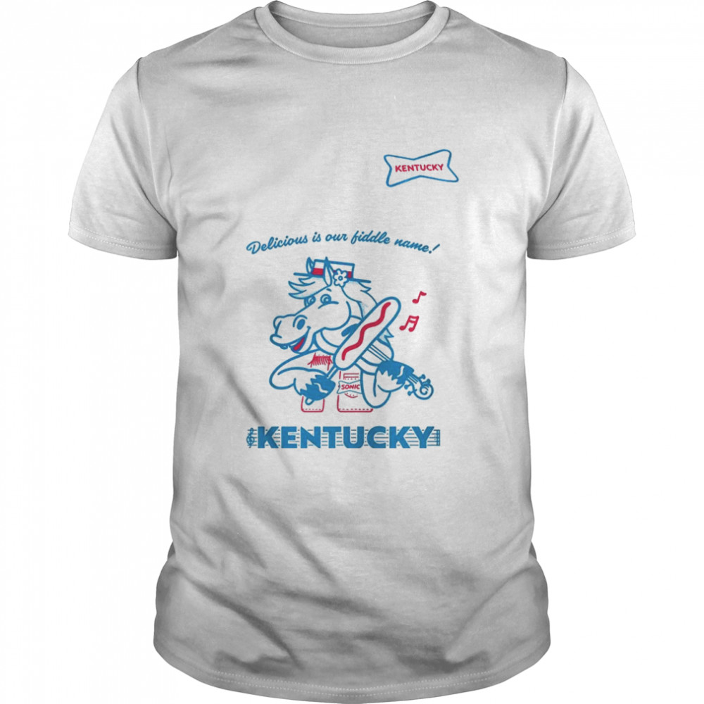 Sonic delicious is our fiddle name Kentucky shirt