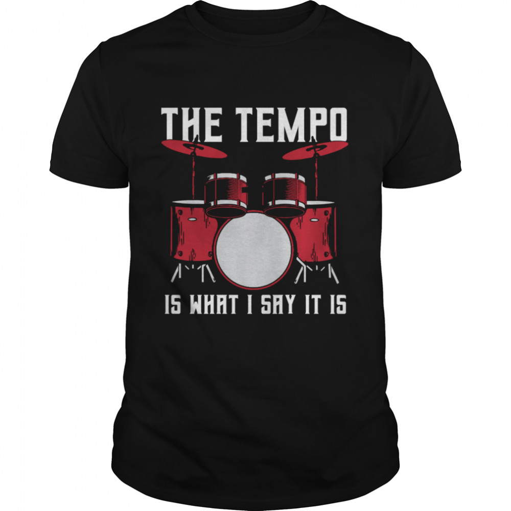The Tempo Is What I Say It Is Drummer Shirt