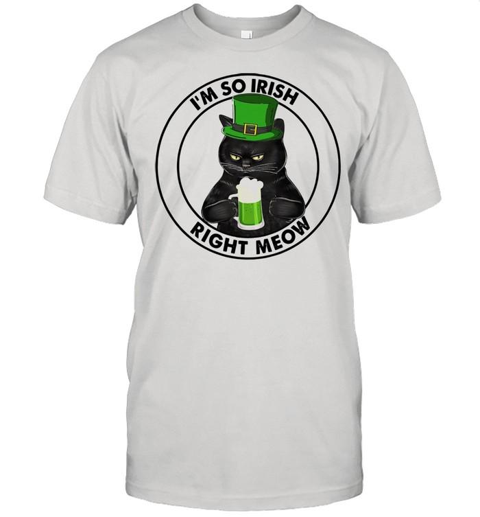 Black Cat Drink Beer I'm So Irish Right Meow Shirt