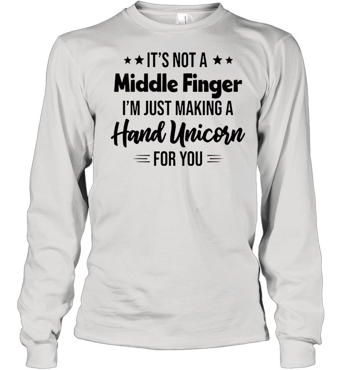 Its not a middle finger Im just making a hand unicorn for you shirt Long Sleeved T-shirt