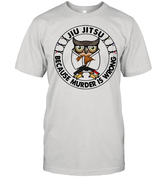 Jiu Jitsu Because Murder Is Wrong Owl Shirt