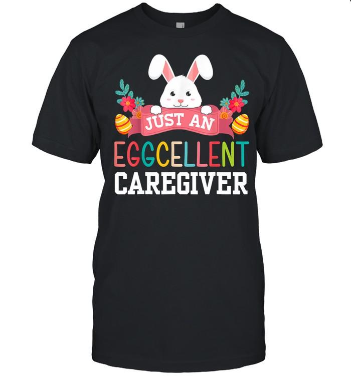 Just An Eggcellent Caregiver Rabbit Egg Easter Day Shirt