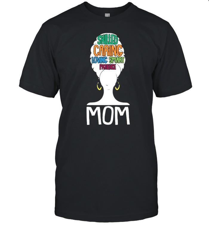 Mom Skilled Caring Loving Smart Patience shirt