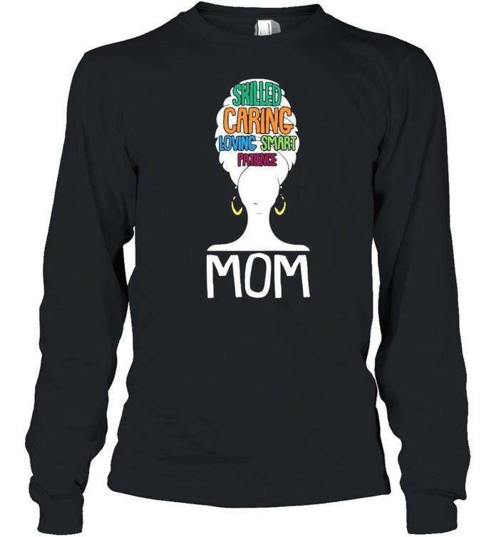 Mom Skilled Caring Loving Smart Patience shirt Long Sleeved T-shirt