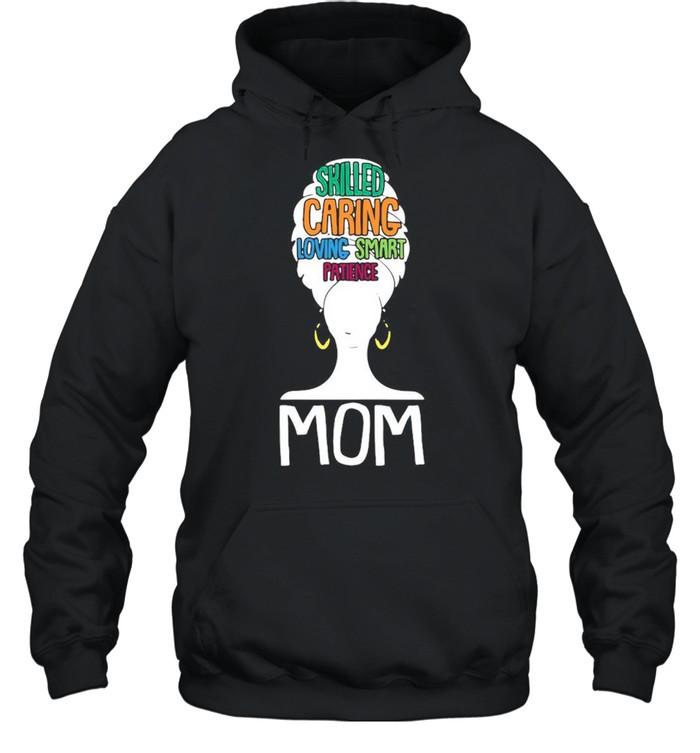 Mom Skilled Caring Loving Smart Patience shirt Unisex Hoodie