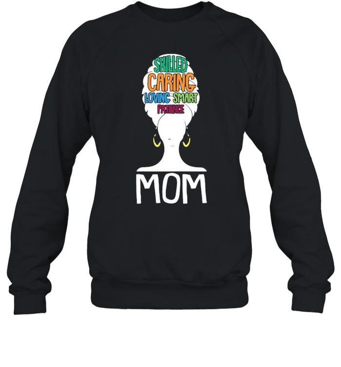 Mom Skilled Caring Loving Smart Patience shirt Unisex Sweatshirt
