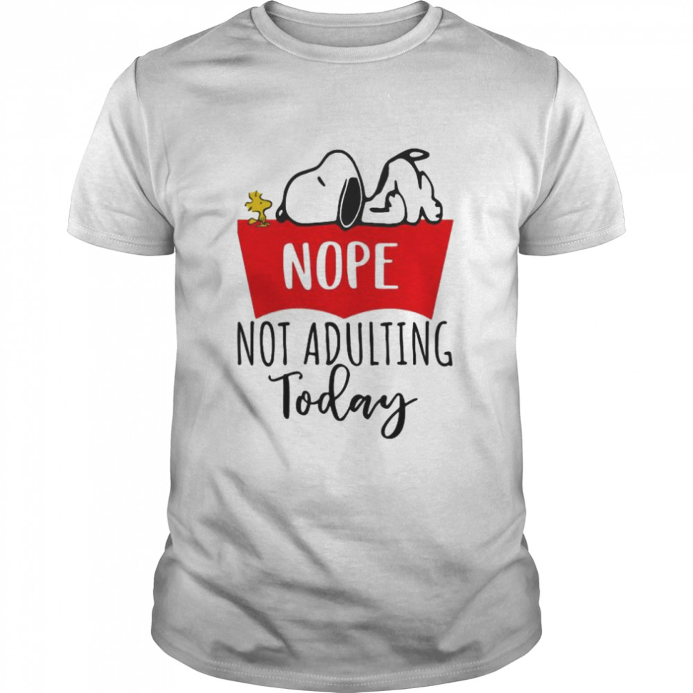 Nope Not Adulting Today Snoopy Shirt