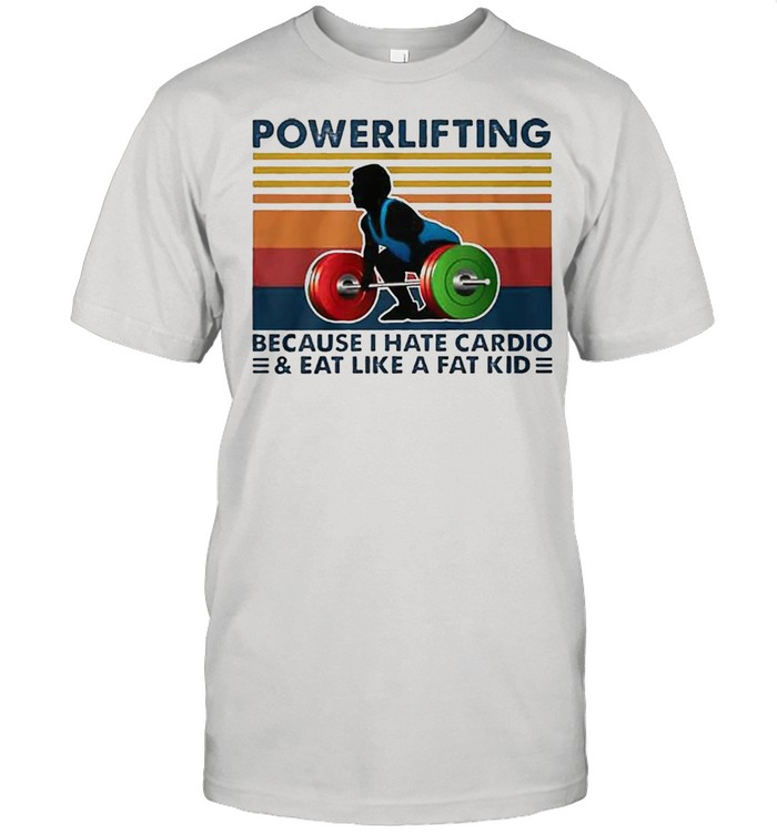 Powerlifting because I hate cardio and eat like a fat kid vintage shirt
