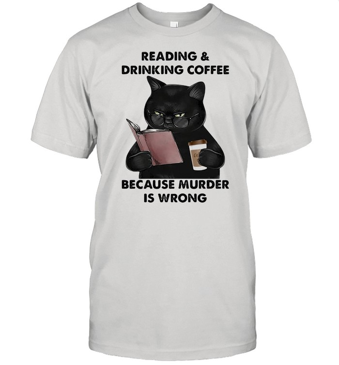 Reading And Drinking Coffee Because Murder Is Wrong Cat Shirt