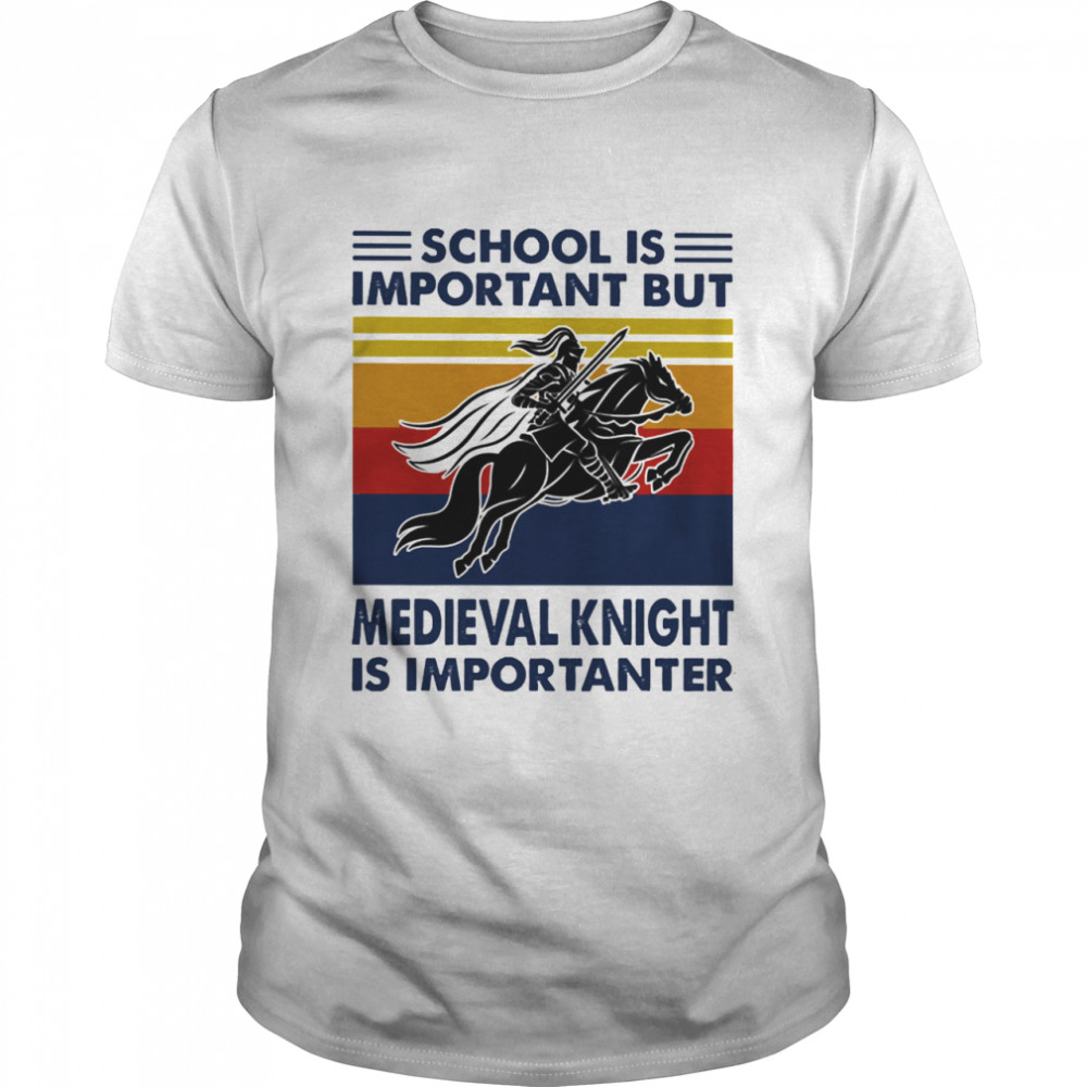 School is important but medieval knight is importanter vintage shirt