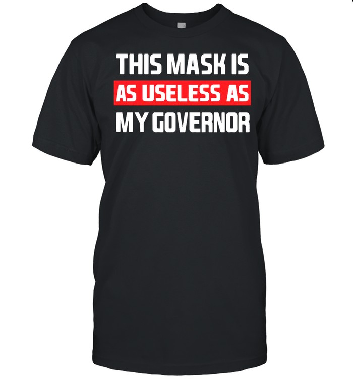 This mask is as useless as my governor shirt