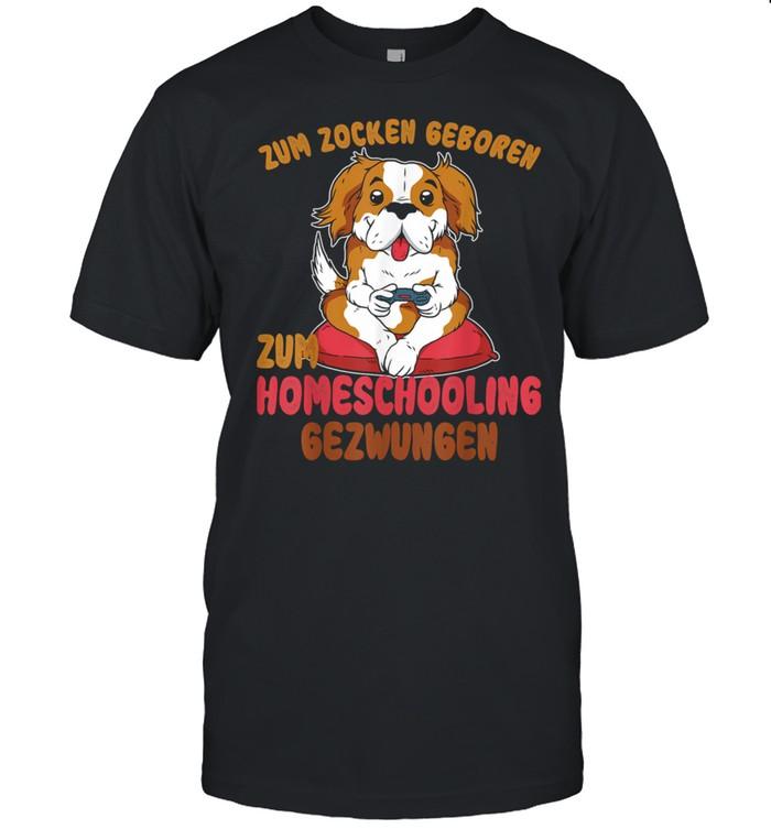 Zum Zocken Geboren Homeschooling Gezwungen Hund Video Gamer Shirt
