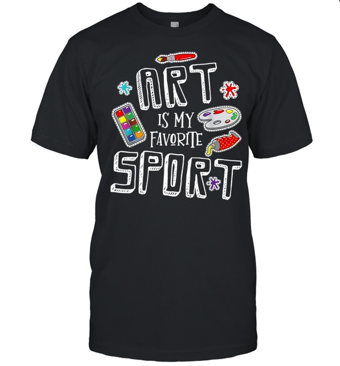 Art Is My Favorite Sport Artist Drawing Painters shirt
