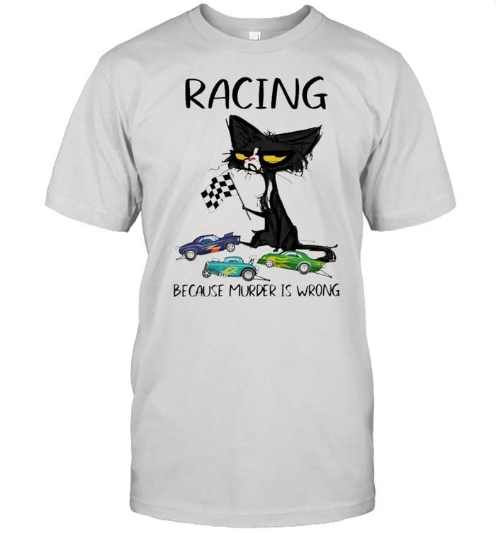 Black Cat Racing because murder Is wrong shirt