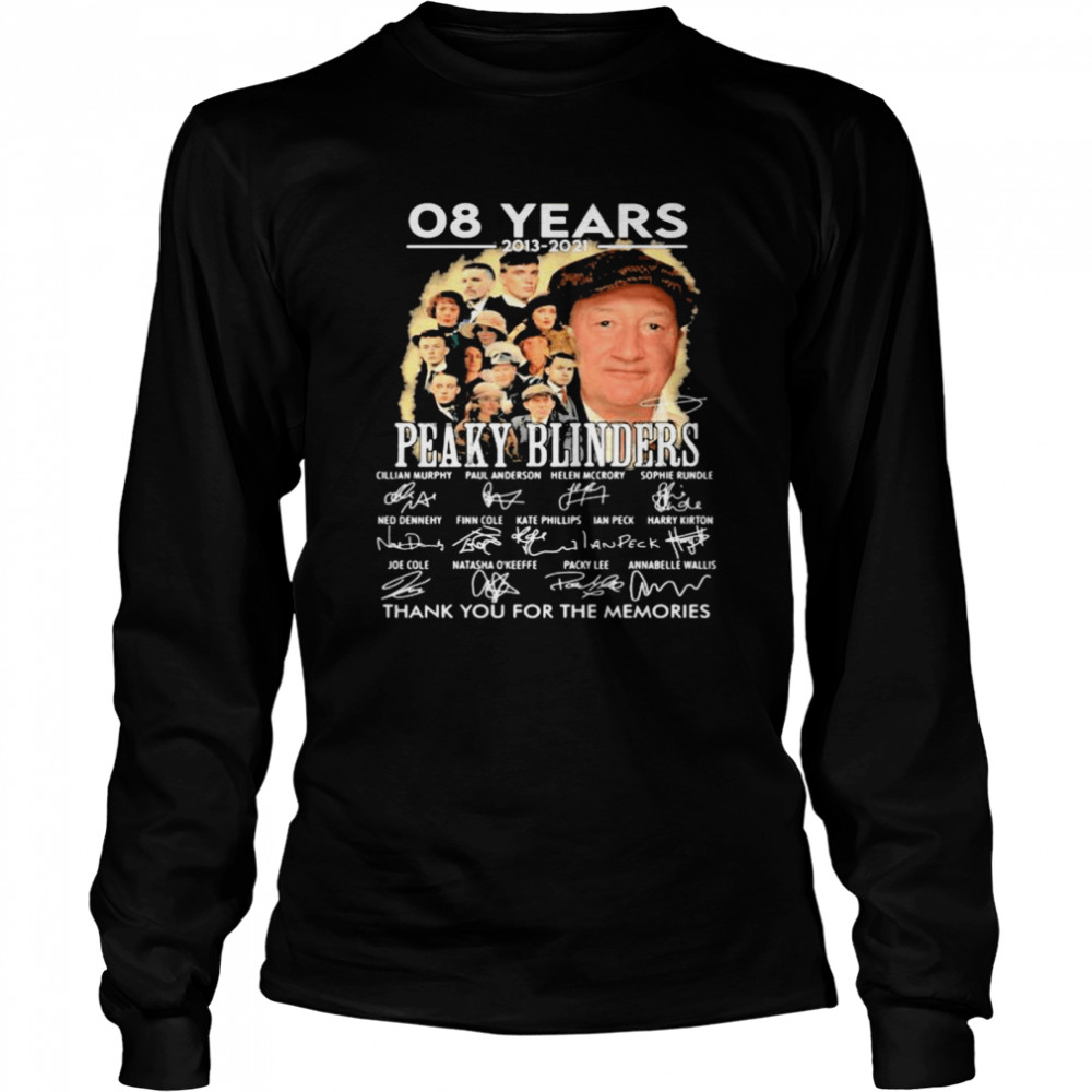 08 Years 2013 2021 Peaky Blinders Thank You For The Memories Signature  Long Sleeved T-shirt