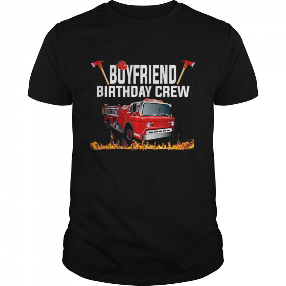 Boyfriend Birthday Crew Shirt Fire Truck Firefighter Fireman shirt