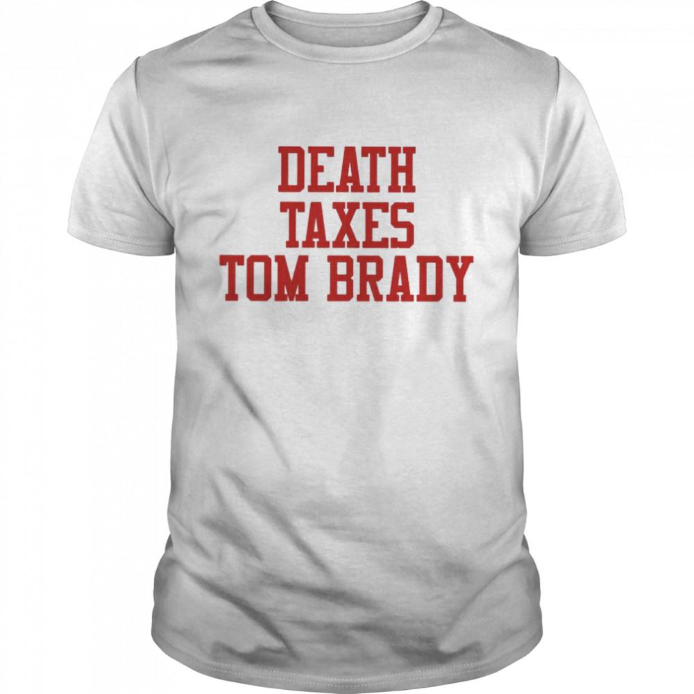 Death Taxes Tom Brady shirt