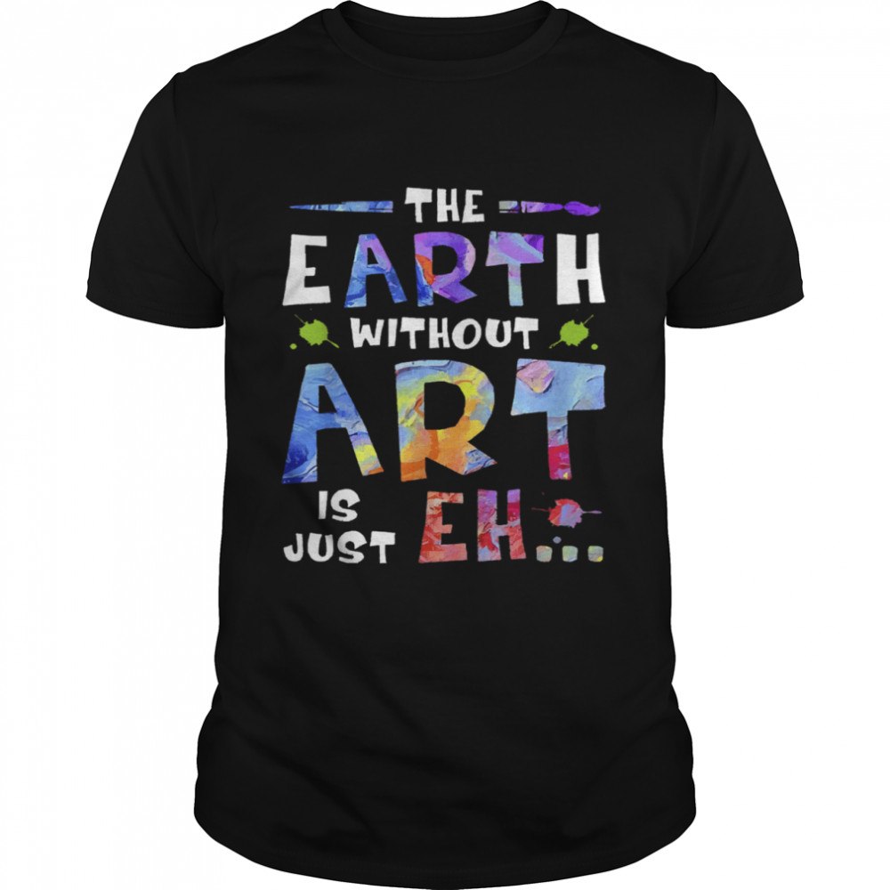 The Earth Without Art Super shirt