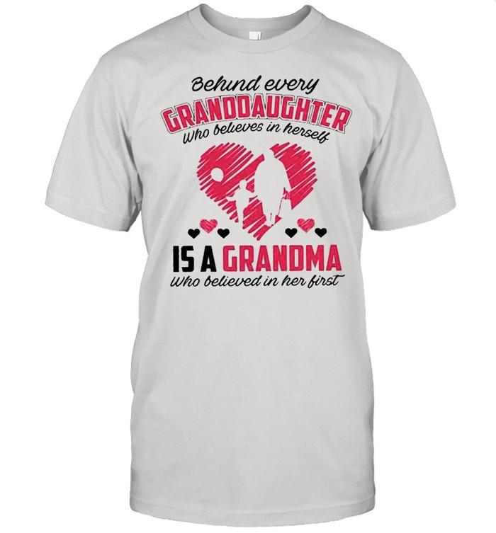 Behind every Granddaughter who believes in herself is a Grandma shirt