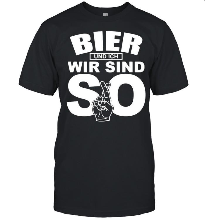 Bier Und Ich Wir Sind So T-shirt