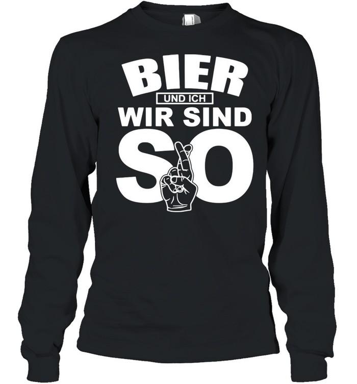 Bier Und Ich Wir Sind So T-shirt Long Sleeved T-shirt