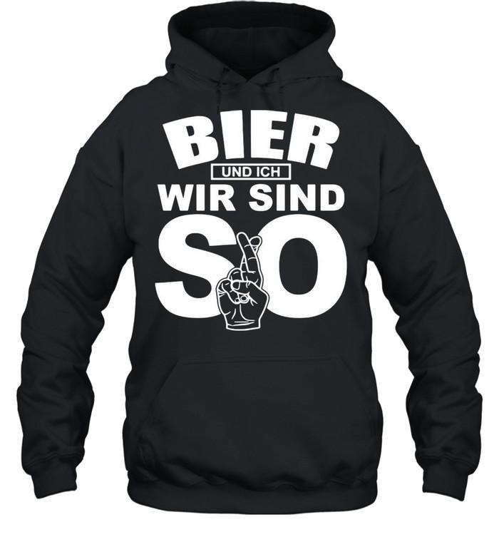 Bier Und Ich Wir Sind So T-shirt Unisex Hoodie