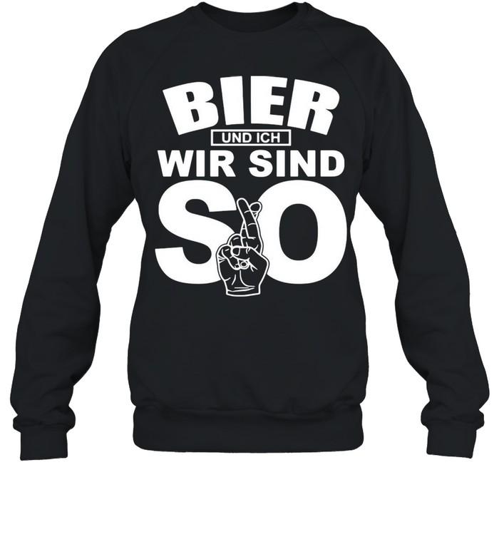 Bier Und Ich Wir Sind So T-shirt Unisex Sweatshirt