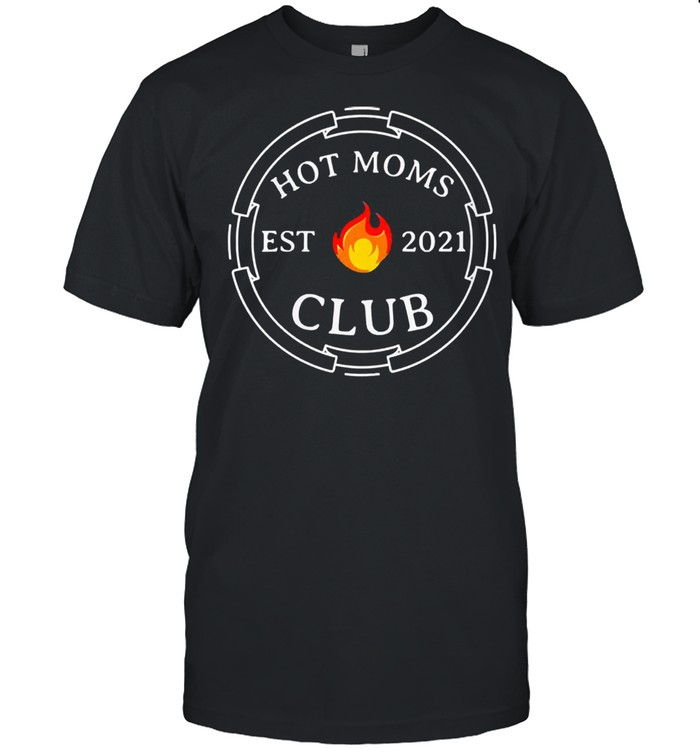 Hot moms club est 2021 new mom wife mothers day shirt