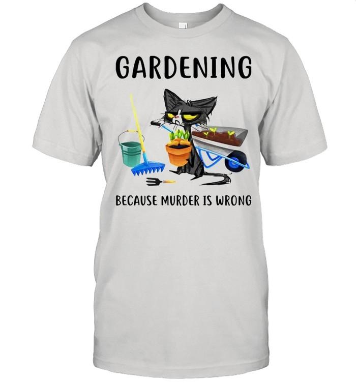 Cat gardening because murder is wrong shirt