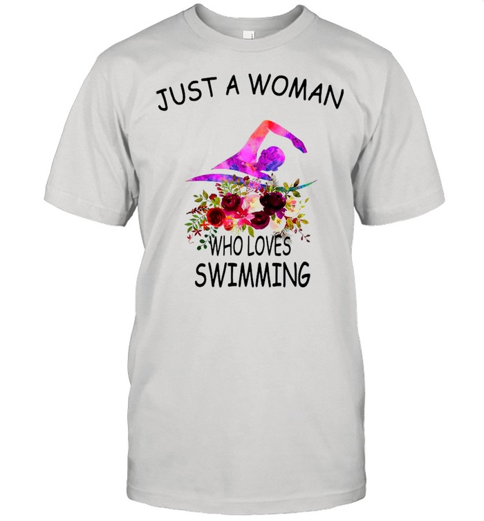 Just A Woman Who Loves Swimming With Floral shirt