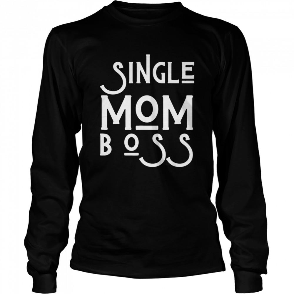 Single mom boss mommy mother us 2021 shirt Long Sleeved T-shirt
