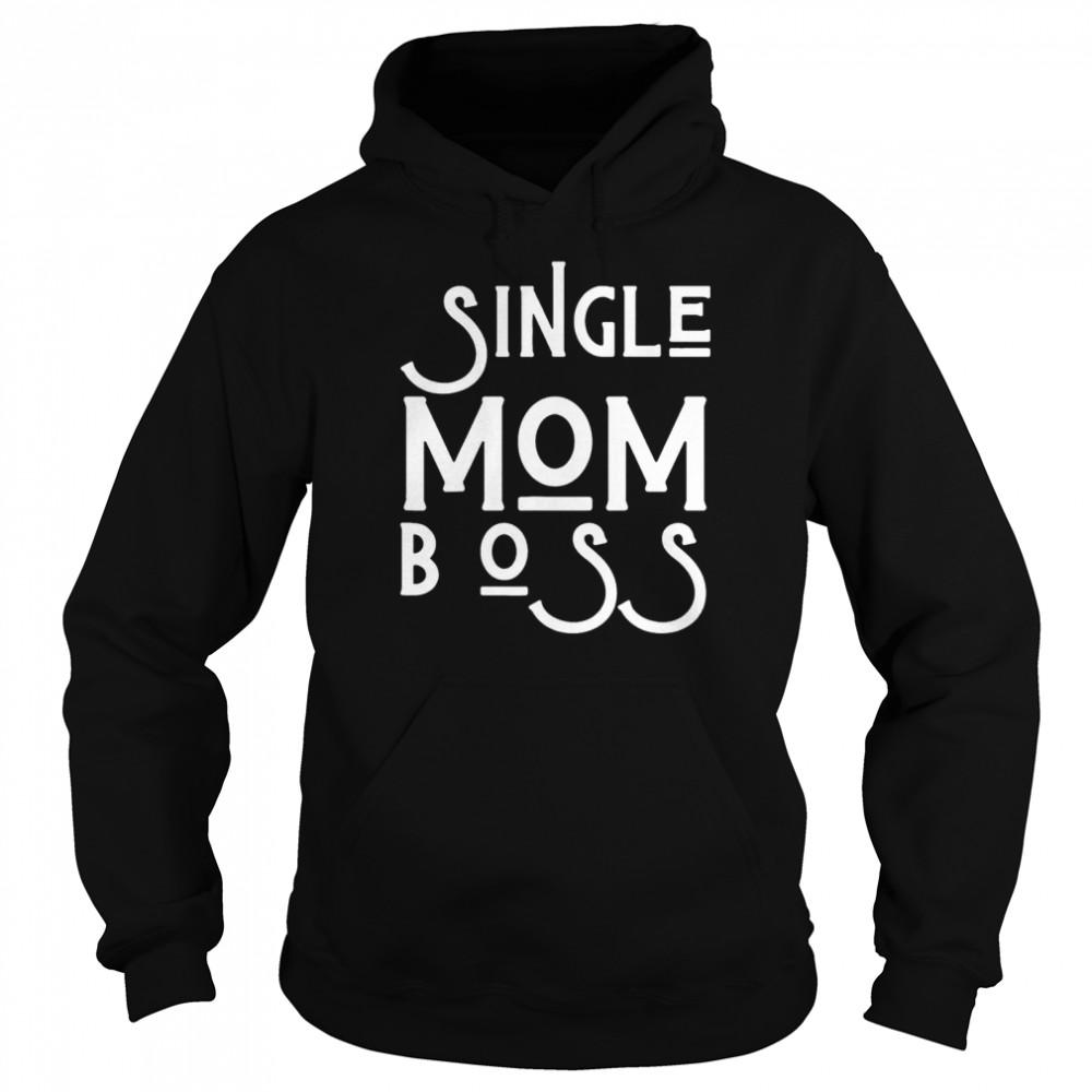 Single mom boss mommy mother us 2021 shirt Unisex Hoodie