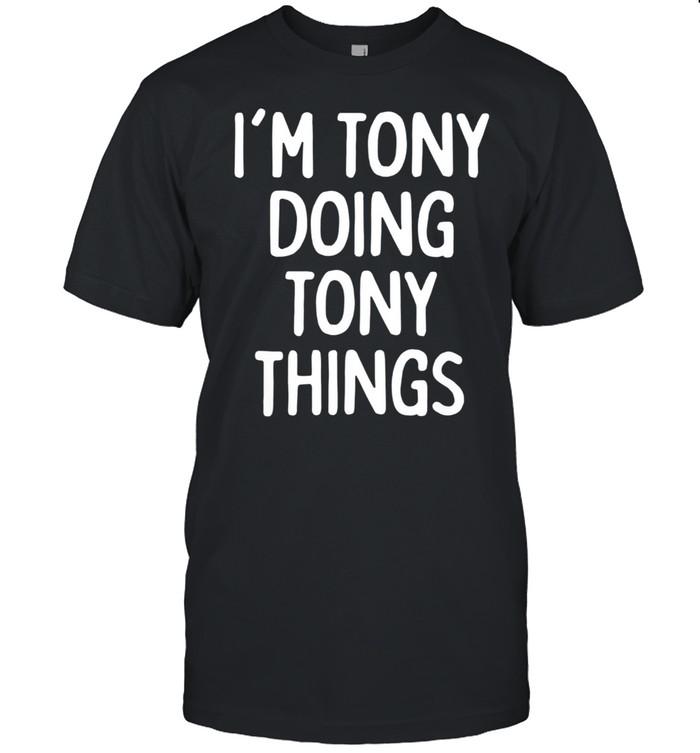 I'm Tony Doing Tony Things, First Name shirt